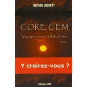 Core Gem - Tome 1, Voyage Au Coeur De La Cr�ation de Olivier Lockert