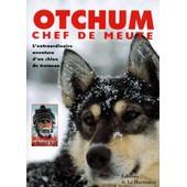 Otchum, Chef De Meute - L'extraordinaire Aventure D'un Chien De Tra�neau de Nicolas Vanier