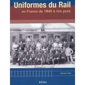 Uniformes Du Rail En France De 1840 � Nos Jours de Sylvain Vit�