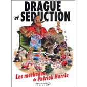 Drague Et S�duction - Les M�thodes De Patrick Harris de Patrick Harris