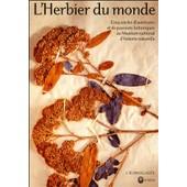 L'herbier Du Monde - Cinq Si�cles D'aventures Et De Passions Botaniques Au Mus�um D'histoire Naturelle de Philippe Morat