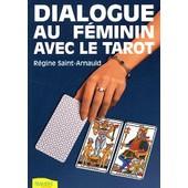 Dialogue Au F�minin Avec Le Tarot de R�gine Saint-Arnauld
