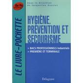 Hygi�ne, Pr�vention Et Secourisme Bac Professionnels Industriels 1re Et Tle de Ir�ne Duchesne