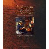 Patrimoine Gourmand Des Pays Du Ventoux - Histoire Et Recettes de Daniel Morin