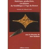 Mat�riaux, Productions, Circulations Du N�olithique � L'age Du Bronze - S�minaire Du Coll�ge De France de Collectif
