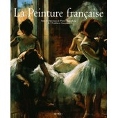 La Peinture Fran�aise Coffret En 2 Volumes : Tome 1, Des Origines Au Xviiie Si�cle - Tome 2, Du N�o-Classicisme � Nos Jours de Pierre Rosenberg