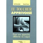 Le Toucher Apprivoise - Pour Une Approche Diff�rente Du Soign� de Pascal Prayez