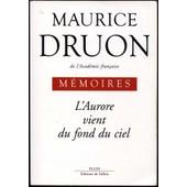 Memoires - L'aurore Vient Du Fond Du Ciel de maurice druon