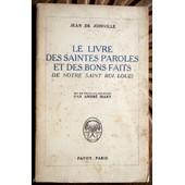 Le Livre Des Saintes Paroles Et Des Bons Faits De Notre Saint Roi Louis de JOINVILLE Jean de