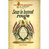 Sous Le Bonnet Rouge. de LENOTRE G.