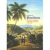 La Collection Brasiliana - Les Peintres Voyageurs Romantiques Au Br�sil (1820-1870) de Catherine De Bourgoing