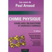 Chimie Physique - Les Cours De Paul Arnaud, Cours Avec 350 Questions Et Exercices Corrig�s de Fran�oise Rouqu�rol
