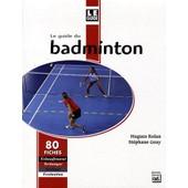 Le Guide Du Badminton de Hugues Rolan