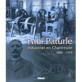 Paul Paturle - Industriel En Chartreuse 1888-1925 de Jean-Marc Paturle