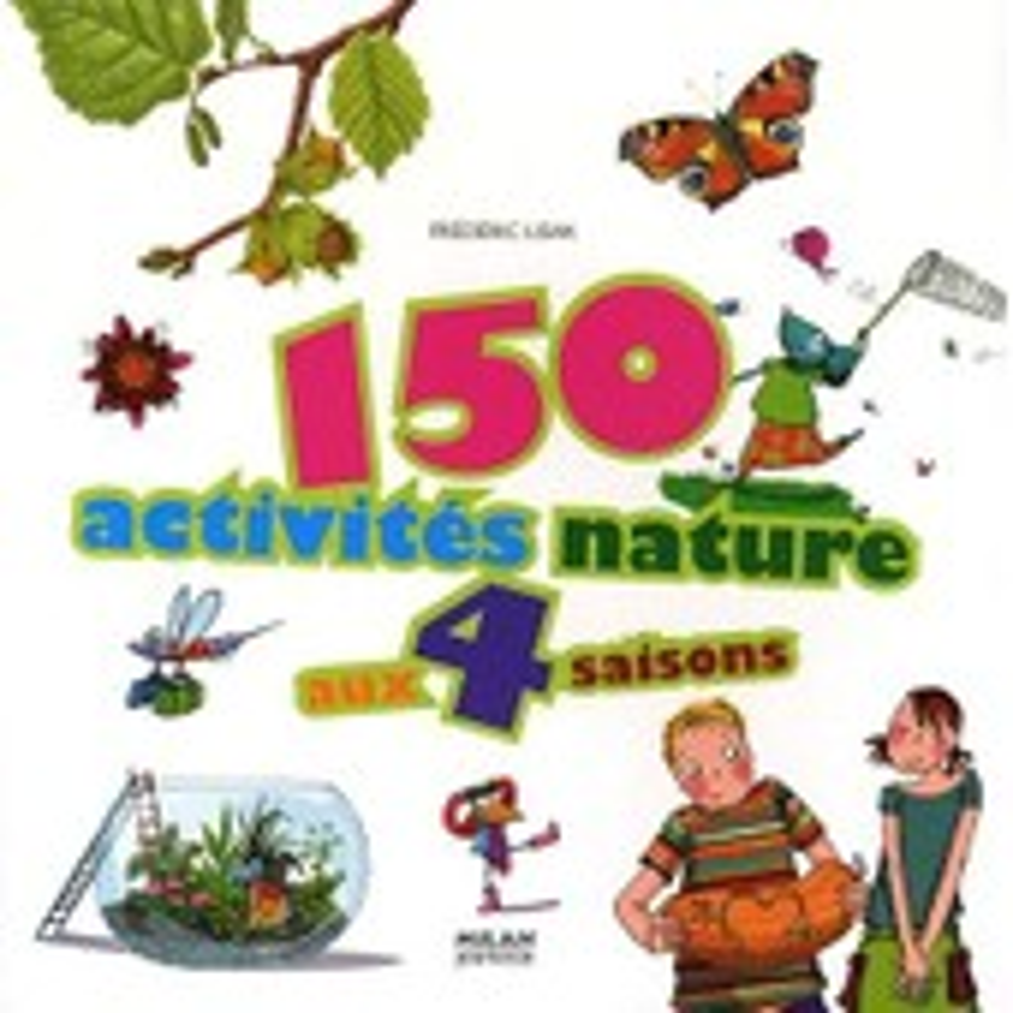 150 Activit�s Nature Aux Quatre Saisons de Fr�d�ric Lisak