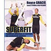 Superfit - Condition Physique Et Nutrition Pour Le Combattant Extr�me de gracie royce