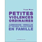 Petites Violences Oridnaires - La Violence Psychologique En Famille de Yvane Wiart
