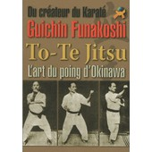 To-Te Jitsu - L'art Du Point D'okinawa de funakoshi gichin