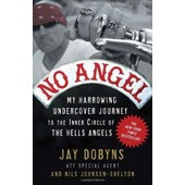 No Angel: My Harrowing Undercover Journey To The Inner Circle Of The Hells Angels de Jay Dobyns