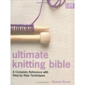 Ultimate Knitting Bible: A Complete Reference With Step-By-Step Techniques de Sharon Brant