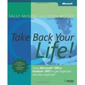 Take Back Your Life!: Using Microsoft Outlook 2007 To Get Organized And Stay Organized de Mcghee S
