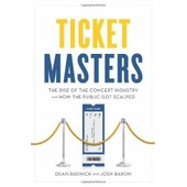 Ticket Masters: The Rise Of The Concert Industry And How The Public Got Scalped de Dean Budnick