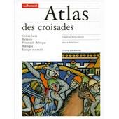 Occasion Atlas Des Croisades - Orient Latin, Byzance, P�ninsule Ib�rique, Baltique, Europe Orientale de Jonathan Riley-Smith