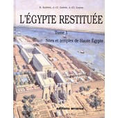 L'egypte Restituee - Tome 1, Sites Et Temples De Haute Egypte, De L'apog�e De La Civilisation Pharaonique � L'�poque Gr�co-Romaine, 2�me �dition de Sydney-H Aufr�re