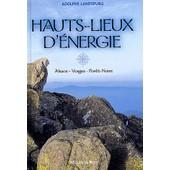 Hauts-Lieux D'�nergie - Alsace - Vosges - For�t-Noire de Adolphe Landspurg