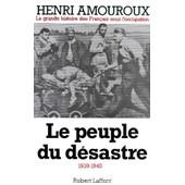 La Grande Histoire Des Francais Sous L'occupation - Tome 1, Le Peuple Du D�sastre 1939-1940 de Henri Amouroux