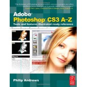 Adobe Photoshop Cs3 A-Z: Tools And Features Illustrated Ready Reference de Philip Andrews