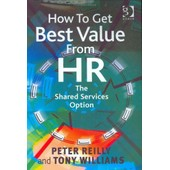 How To Get Best Value From Hr: The Shared Services Option de Peter A. Reilly; Tony Williams