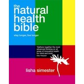 The Natural Health Bible: Stay Well Live Longer de Lisha Simester