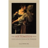 The Artemisia Files: Artemisia Gentileschi For Feminists And Other Thinking People de bal mieke