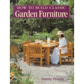 How To Build Classic Garden Furniture de Danny Proulx