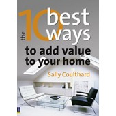 10 Best Ways To...Add Value To Your Home de Sally Coulthard