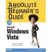 Absolute Beginner's Guide To Microsoft Windows Vista de Shelley O Hara