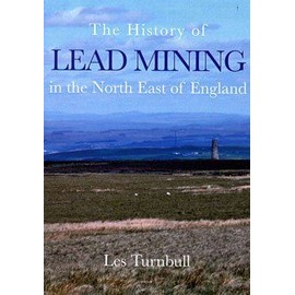 History Of Lead Mining In The North East Of England - Turnbull