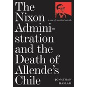Nixon Administration And The Death Of Allende's Chile de Jonathan Haslam