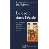 Le Droit Dans L'�cole - Les Principes Du Droit Appliqu�s � L'institution Scolaire de Bernard Defrance