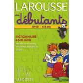 Larousse Des D�butants - Cp-Ce, 6-8 Ans de Larousse