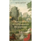 Naissance Et Renaissance Du Paysage de Michel Baridon