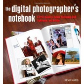 The Digital Photographer's Notebook: A Pro's Guide To Adobe Photoshop Cs3, Lightroom, And Bridge de Kevin Ames