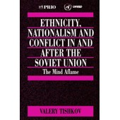 Ethnicity, Nationalism And Conflict In And After The Soviet Union: The Mind Aflame de Valery Tishkov