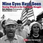 Mine Eyes Have Seen: Bearing Witness To The Civil Rights Struggle de Bob Adelman