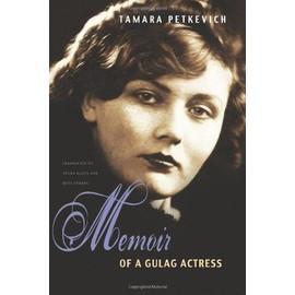 Memoir of a Gulag Actress - Tamara Petkevich