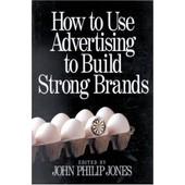 How To Use Advertising To Build Strong Brands de John Philip Jones