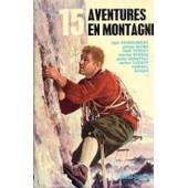 15 Aventures En Montagne de ROCHE BLOND TERRAY HERZOG TAZIEFF SAMIVEL GEIGER