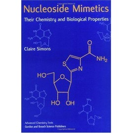 Nucleoside Mimetics: Their Chemistry And Biological Properties - Claire Simons