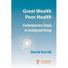 Great Wealth Poor Health: Contemporary Issues in Eating and Living - David Farrell